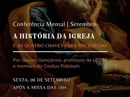"""Conferência Mensal 06/09/2019: """"A História da Igreja, e as 04 chaves para o seu estudo"""""""