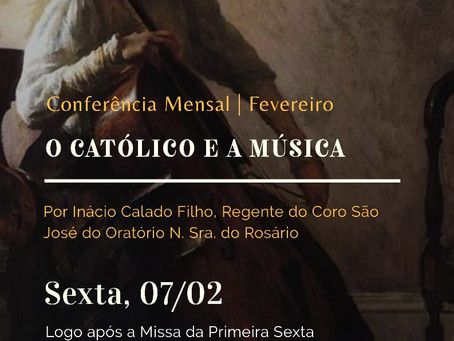 """Conferência Mensal 07/02/2020: """"O Católico e a Música"""""""