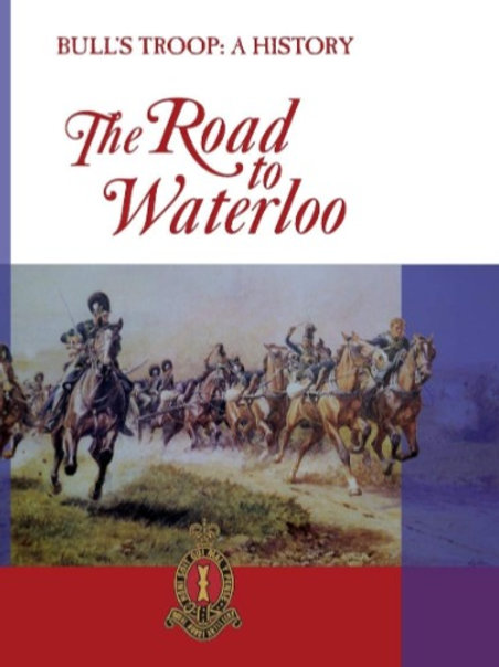 The Road to Waterloo - Bull's Troop - A History