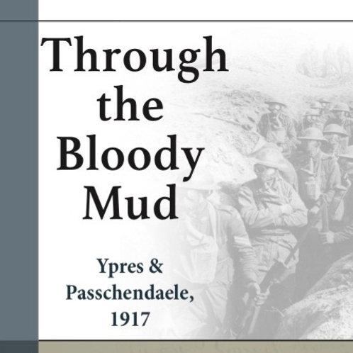 Through the Bloody Mud - Ypres & Passchendaele, 1917