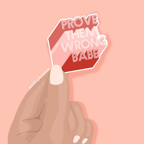 Prove Them Wrong Babe Sticker