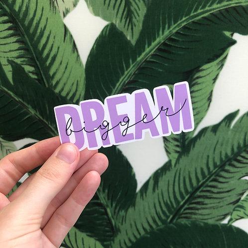 Dream Bigger Sticker