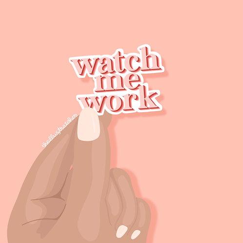 Watch Me Work Sticker
