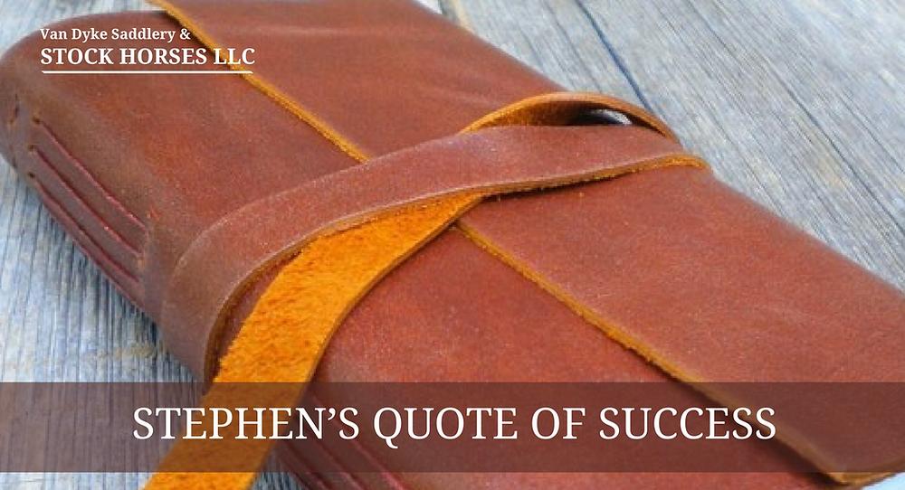 Paul Van Dyke: Stephen's Quote of Success