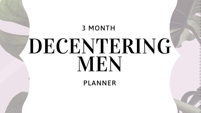 Decentering Men 90 Day Planner