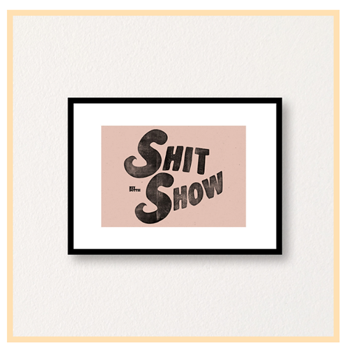 Handmade: Shit Show, Letterpress Style A5 PRINT