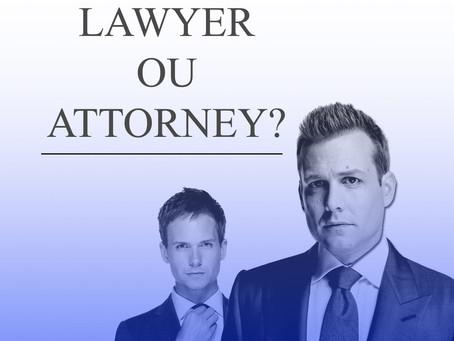 Lawyer ou attorney, qual a diferença?
