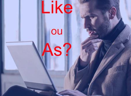 Like ou As? quando usar