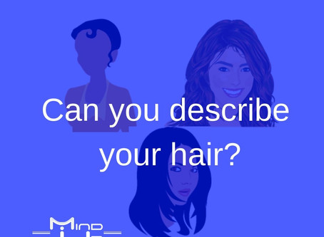 Can you describe your hair?