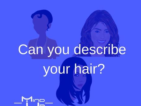 Can you describe your hair?