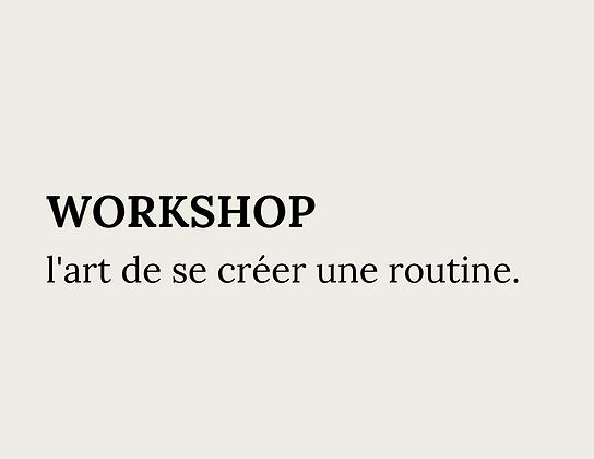 WORKSHOP - L'art de se créer une routine