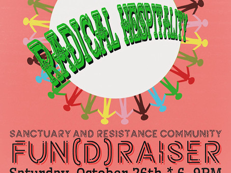 Radical Hospitality Sanctuary and Resistance Community FUN(d)raiser