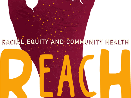 Exciting Announcement In Support of Racial Equity and Community Health (R.E.A.C.H.)