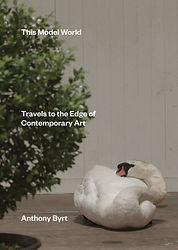 Anthony Byrt, This Model World, Travels to the Edge of Contemporary Art (Auckland University Press: 2016.)