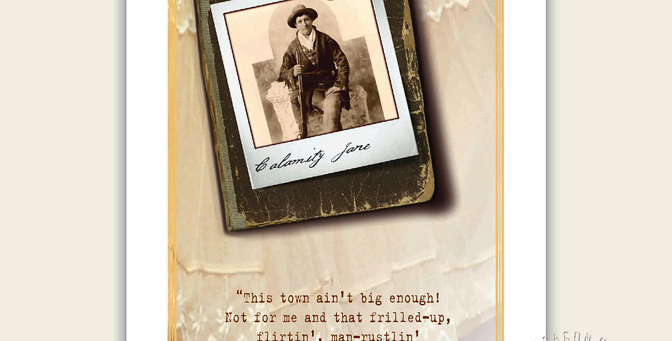 In the words of Calamity Jane!