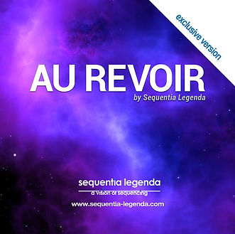 AU REVOIR [Exclusive Version] by Sequentia Legenda