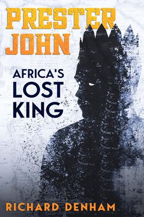 Prester John: Africa's Lost King by Richard Denham