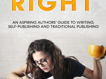 Let's Write Right: An Aspiring Authors' Guide to Writing, Self-Publishing and Traditional Publishing