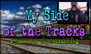 My Side of the Tracks: A Call For Understanding by Justin Alcala and Anthony Alexander Avila