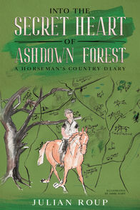 'Into the Secret Heart of Ashdown Forest: A Horseman's Country Diary' by Julian Roup