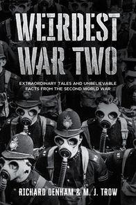 'Weirdest War Two: Extraordinary Tales and Unbelievable Facts from the Second World War' by Richard Denham & M. J. Trow