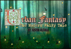 Urban Fantasy: The Modern Fairy Tale by Justin Alcala
