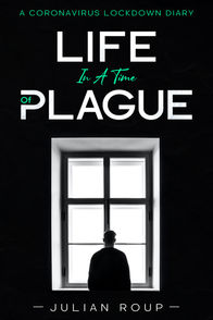 Life in a Time of Plague: A Coronavirus Lockdown Diary