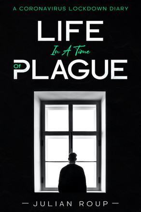 'Life in a Time of Plague: A Coronavirus Lockdown Diary' by Julian Roup