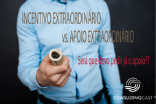 INCENTIVO EXTRAORDINÁRIO vs. APOIO EXTRAORDINÁRIO