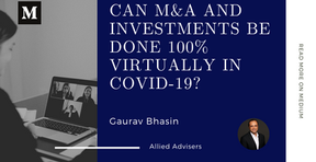 Can M&A and Investments Be done 100% Virtually in Covid-19?