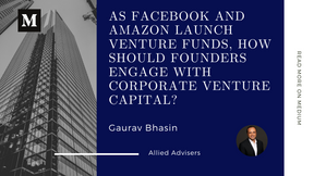 As Facebook and Amazon launch venture funds, how should founders engage with Corporate VCs?