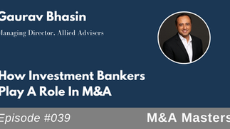 Podcast interview with Gaurav Bhasin   How Investment Bankers Play A Role In M&A
