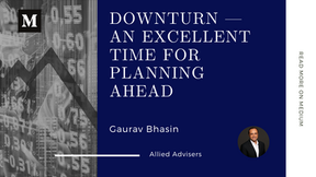 Downturn – An Excellent Time for Planning Ahead