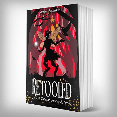 Retooled: Sci-Fi Tales of Fairies & Folk PAPERBACK
