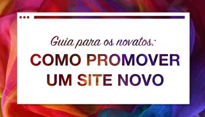 Guia para os novatos: Como Promover Um Site Novo