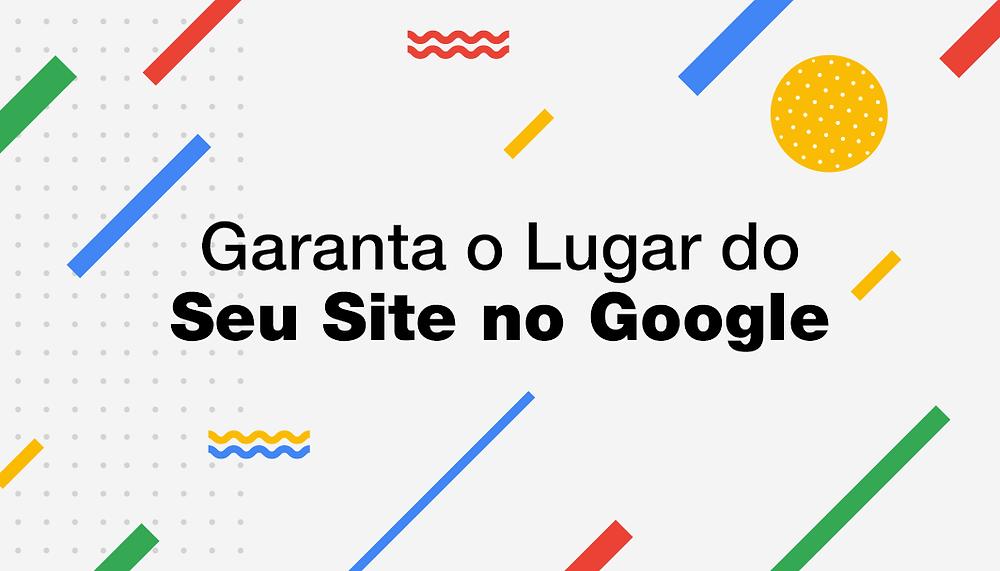Como Ter Seu Site Encontrado no Google em 6 Passos