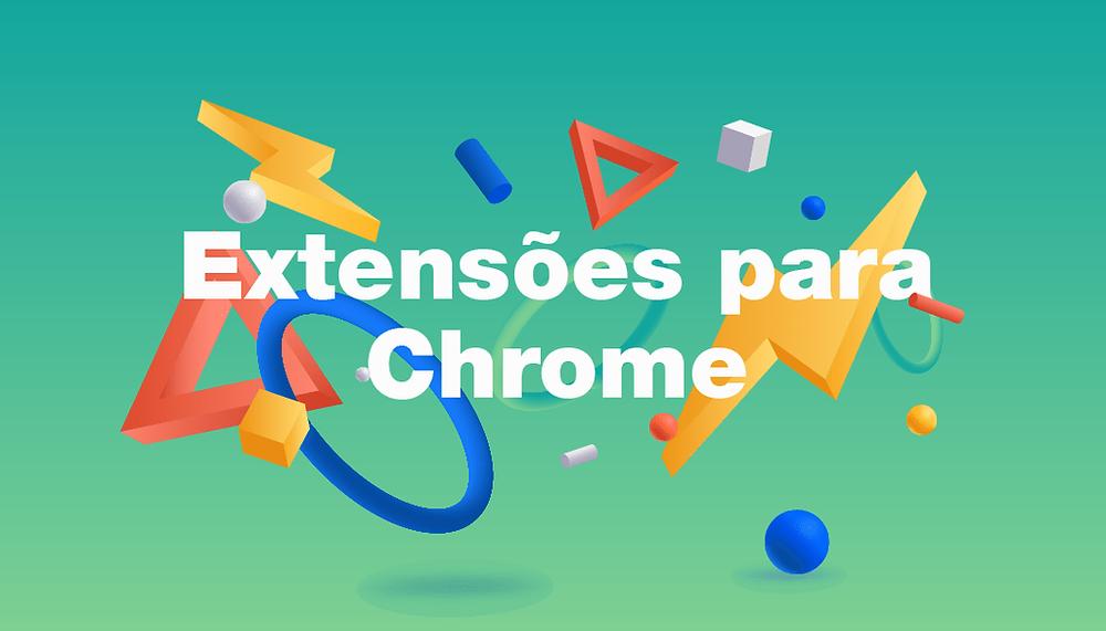 As 27 Melhores Extensões do Chrome para Trabalho e Diversão