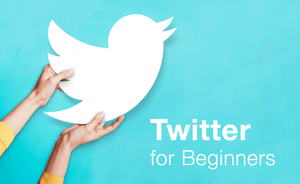 Twitter for Beginners: The Complete Guide