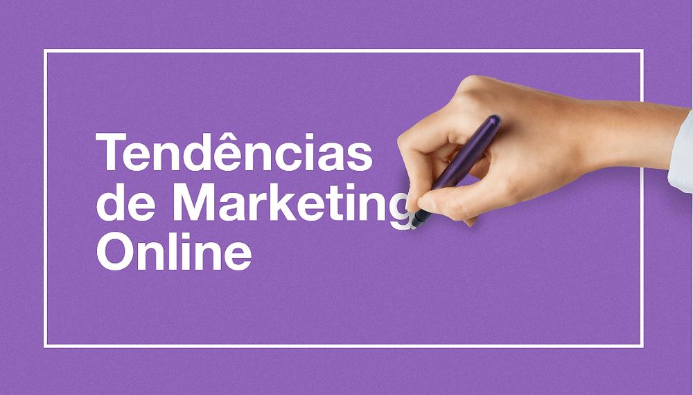 Tendências de Marketing Online Que Você Pode Adotar Agora Mesmo