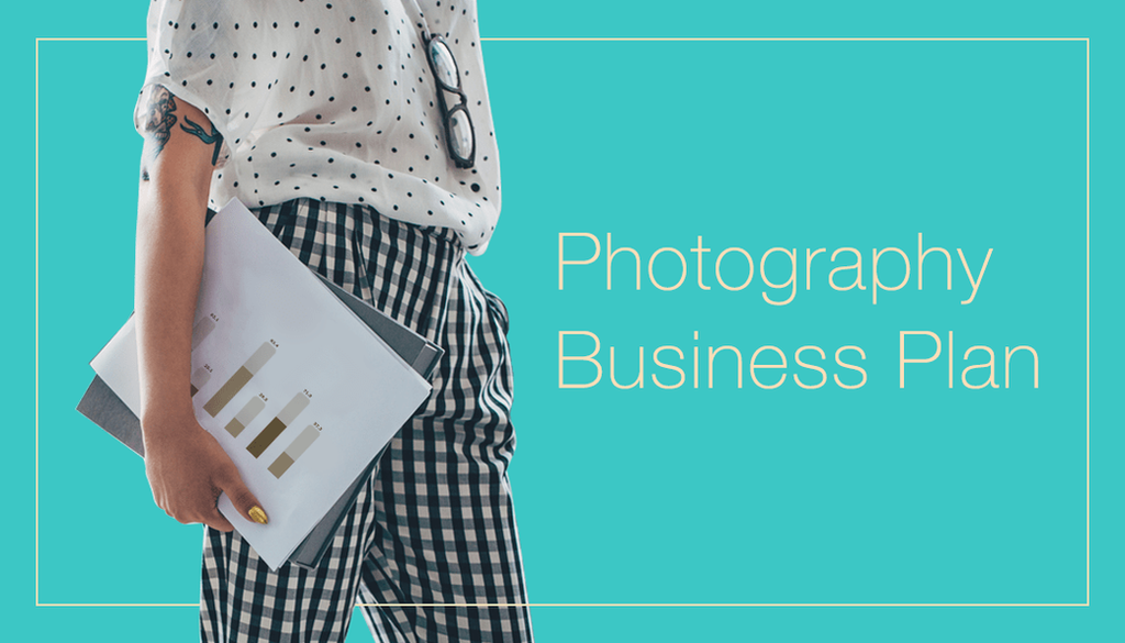 How To Write A Photography Business Plan And Nail It