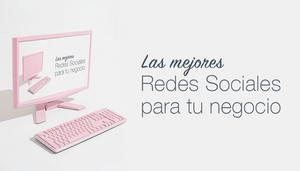 Máster en redes sociales: las mejores plataformas para tu negocio