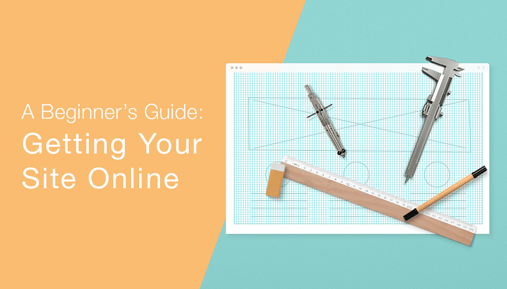 A Beginner's Guide to Getting Your Site Online