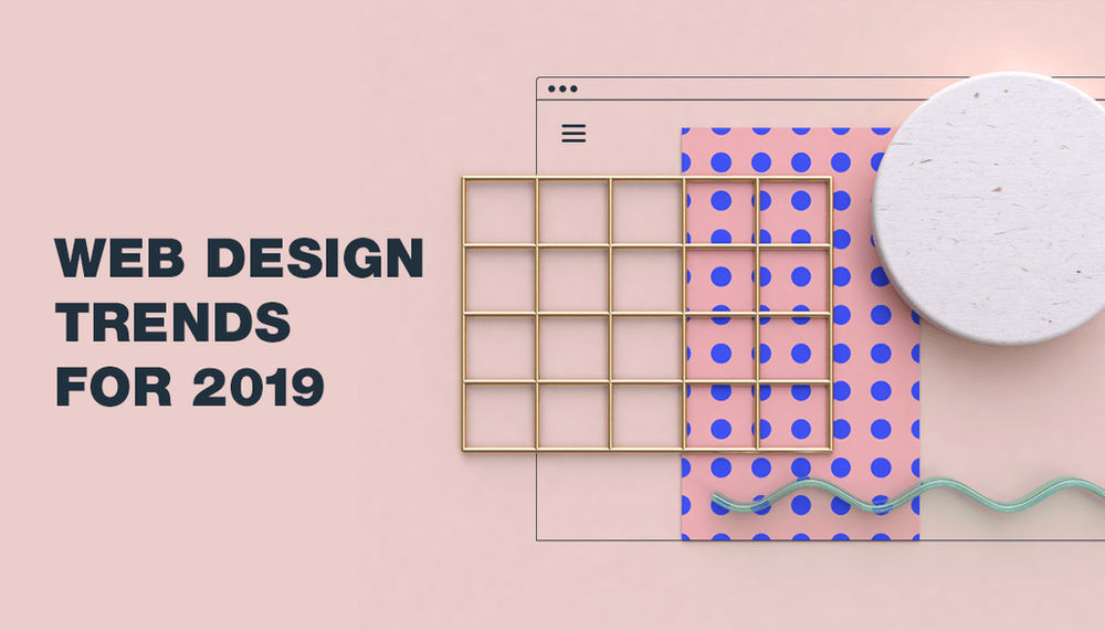 The 10 Website Design Trends To Know In 2019