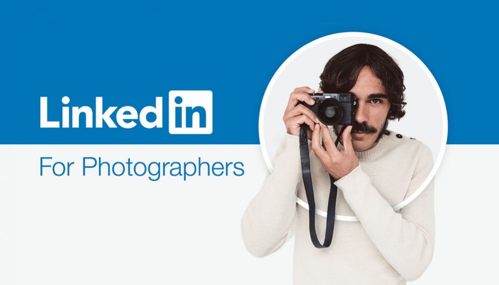 Photographers: Here's What Your LinkedIn Profile Should Look Like