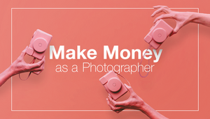 How to make money as a photographer in 2019