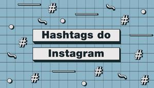 As Hashtags Mais Usadas do Instagram