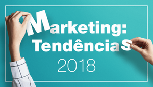 Tendências de Marketing Que Vêm Com Tudo Em 2018