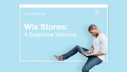 Wix Stores: 4 Segredos Valiosos da nossa loja virtual