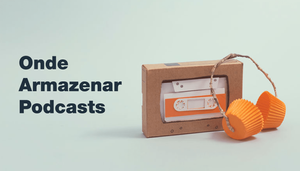 Os 6 Melhores Sites para Hospedar Podcasts