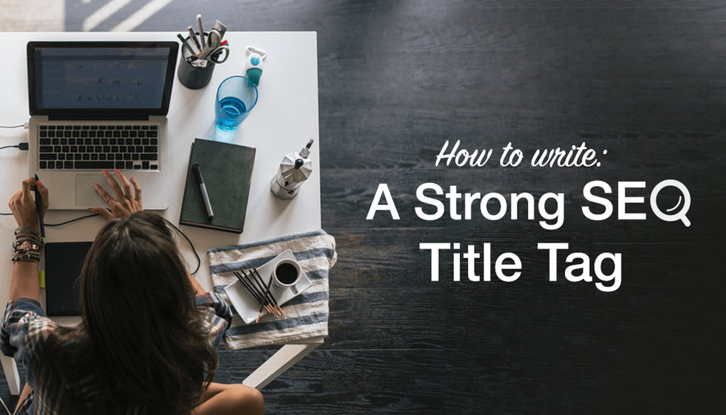 How to Write a Strong SEO Title Tag that Google Will Love 155943205911